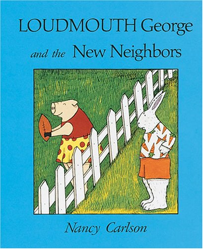 9780876142165: Loudmouth George and the New Neighbors (Nancy Carlson's Neighborhood)