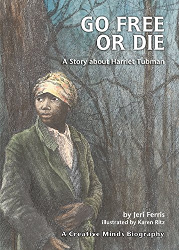 9780876143179: Go Free or Die: A Story about Harriet Tubman (Creative Minds Biography (Hardcover))
