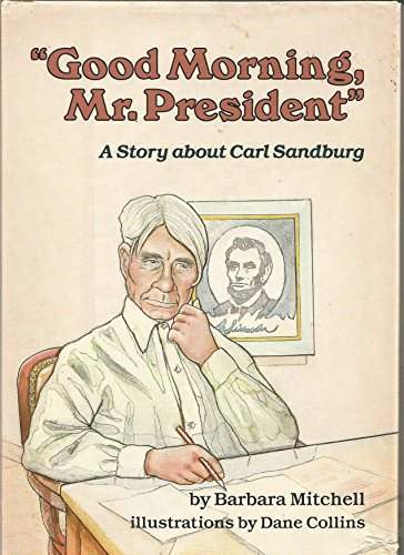 9780876143292: Good Morning, Mr President: A Story About Carl Sandburg