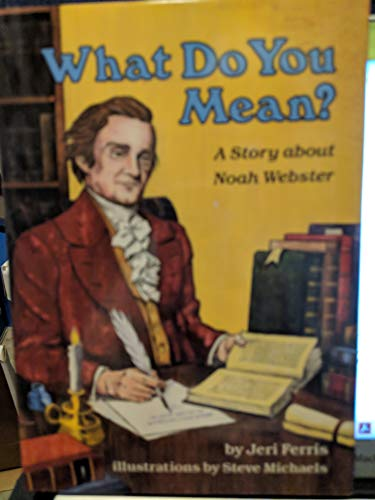 9780876143308: What Do You Mean? a Story About Noah Webster (Creative Minds)