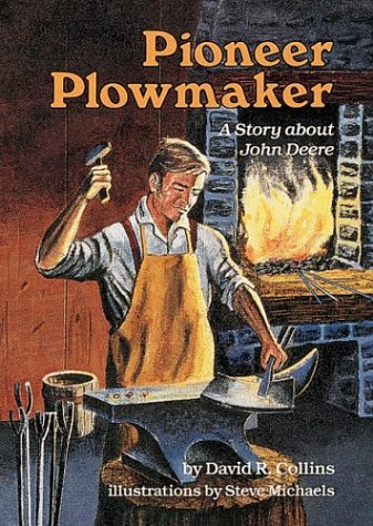 Pioneer Plowmaker: A Story About John Deere (A Carolrhoda Creative Minds Book) (9780876144244) by Collins, David R.