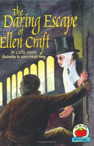 The Daring Escape of Ellen Craft (On My Own History): Moore, Cathy
