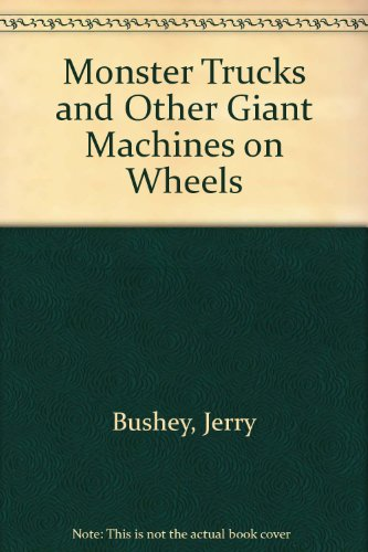 9780876144916: Monster Trucks and Other Giant Machines on Wheels