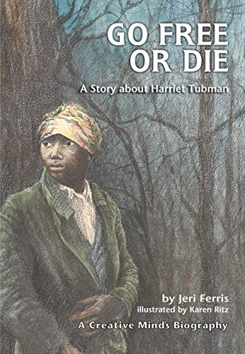 9780876145043: Go Free or Die: A Story about Harriet Tubman (Creative Minds Biography) (Creative Minds Biography (Paperback))