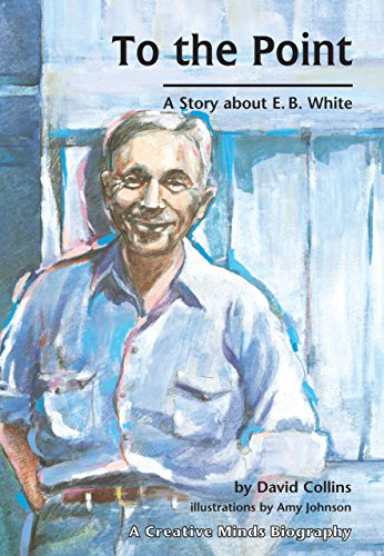 9780876145081: To the Point: A Story about E. B. White (Creative Minds Biography) (Carolrhoda Creative Minds Book) (Creative Minds Biography (Paperback))