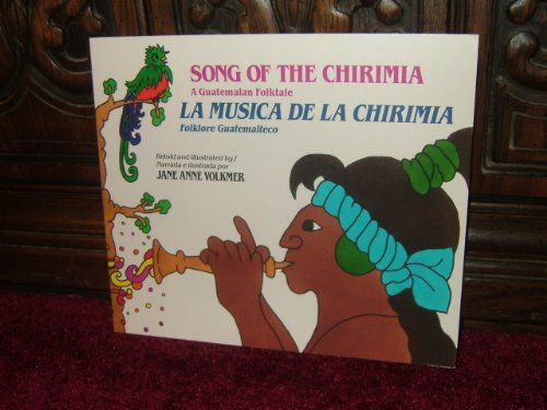 Song of the Chirimia: A Guatemalan Folktale (Picture Book): Volkmer, Jane Anne