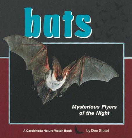 Bats: Mysterious Flyers of the Night (A Carolrhoda Nature Watch Book): Dee Stuart