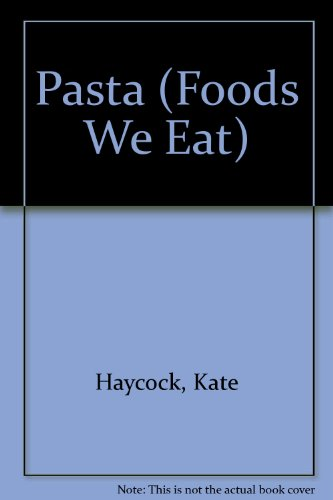 Pasta (Foods We Eat): Kate Haycock, John