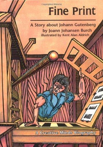 Fine Print: A Story about Johann Gutenberg (Creative Minds Biography): Burch, Joann Johansen, ...