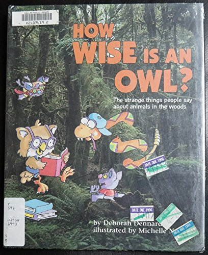 How Wise Is an Owl?: The Strange Things People Say About Animals in the Woods (Question of Science Book) (9780876147214) by Deborah Dennard