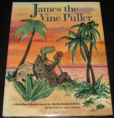 James the Vine Puller: A Brazilian Folktale (Carolrhoda Picture Books): Martha Bennett Stiles