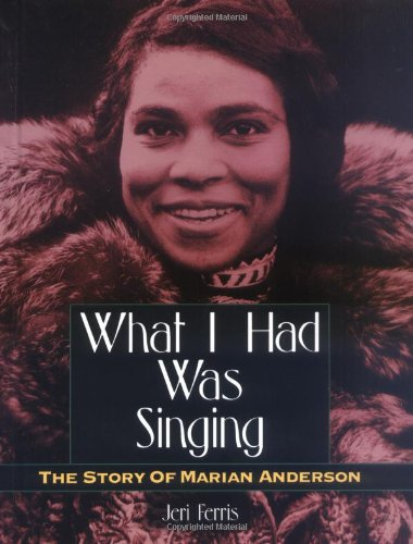 What I Had Was Singing: The Story of Marian Anderson (Trailblazer Biographies): Ferris, Jeri