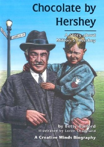 CHOCOLATE BY HERSHEY A Story About Milton Hershey: BETTY BURFORD
