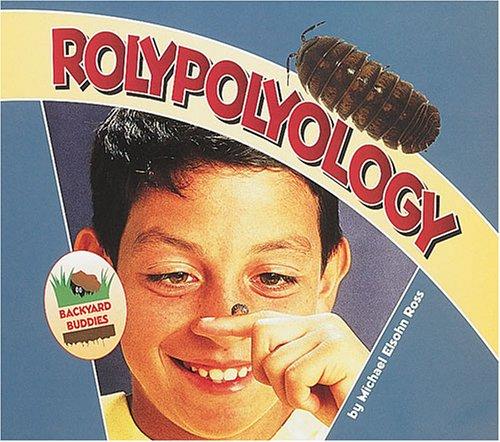 9780876148624: Rolypolyology (Backyard Buddies)