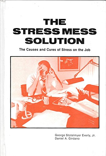 The stress mess solution: The causes and cures of stress on the job: Everly, George S