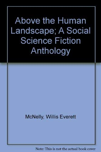 9780876200025: Above the Human Landscape; A Social Science Fiction Anthology