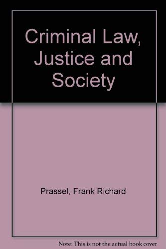 Criminal Law, Justice, and Society: Prassel, Frank R