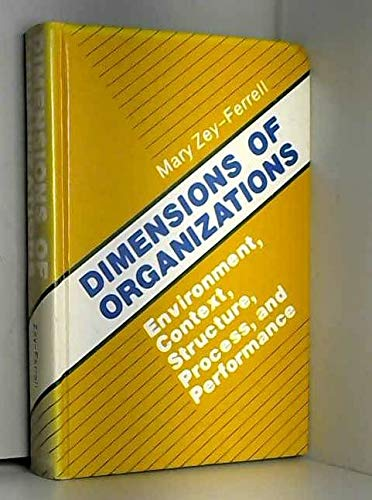 Dimensions of Organizations - Environment, Context, Structure,: Zey-Ferrell, Mary