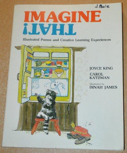 Imagine That!: Illustrated Poems and Creative Learning Experiences: King, Joyce;Katzman, Carol;...