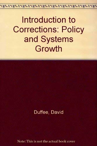 Introduction to Corrections, An : A Policy and Systems Approach: Fitch, Robert; Duffee, David