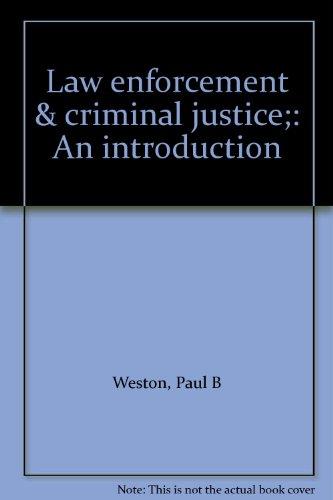 Law enforcement & criminal justice;: An introduction: Weston, Paul B