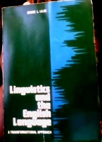 Linguistics and the English Language A Transformational: Bruce L. Liles