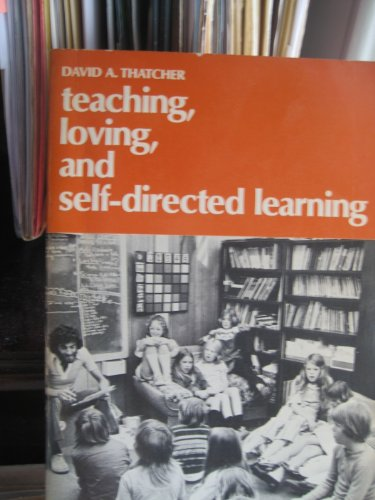 Teaching, Loving, and Self-Directed Learning: Thatcher, David A.