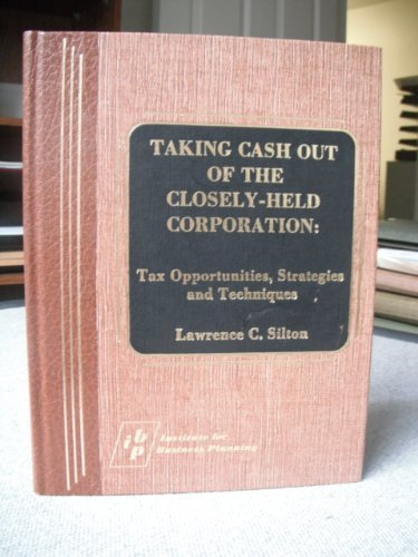 9780876245347: Taking cash out of the closely-held corporation: Tax opportunities, strategies, and techniques