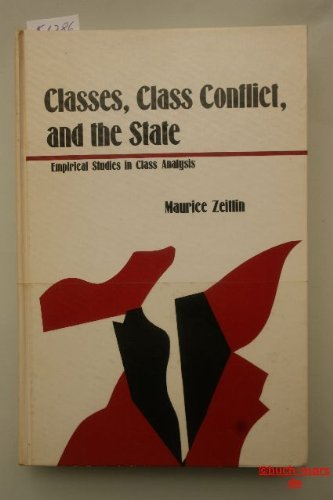 Classes, Class Conflict, and the State. Empirical Studies in Class Analysis: Zeitlin, Maurice, Ed.