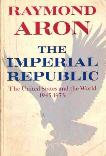 9780876264171: The Imperial Republic: The United States and the World, 1945-1973