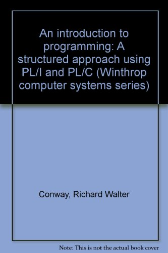 An introduction to programming: A structured approach: Richard Walter Conway;