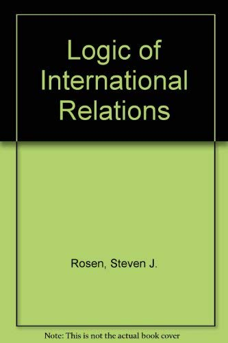 Logic of International Relations (9780876265079) by Steven J. Rosen; Walter S. Jones