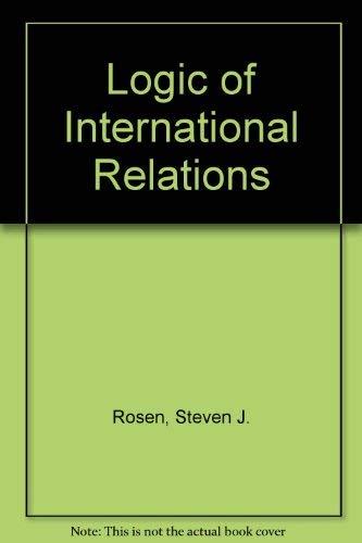 The logic of international relations (9780876265079) by Rosen, Steven