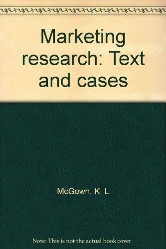 Marketing research: Text and cases: McGown, K. L