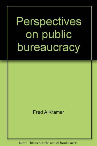 Perspectives on public bureaucracy;: A reader on organization: Fred A Kramer