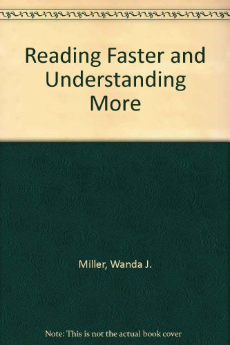 Reading Faster and Understanding More: Wanda M. Miller;