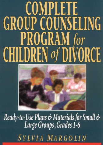 9780876281246: Complete Group Counseling Program for Children of Divorce: Ready-to-Use Plans & Materials for Small and Large Groups, Grades 1-6