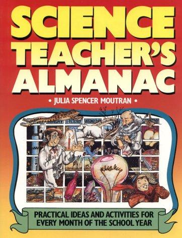 The Science Teacher's Almanac: Practical Ideas and: Moutran, Julia Spencer