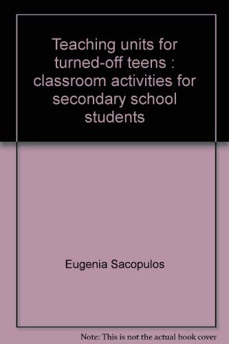 Teaching Units for Turned-off Teens: Classroom Activities: Sacopulos, Eugenia;Center for