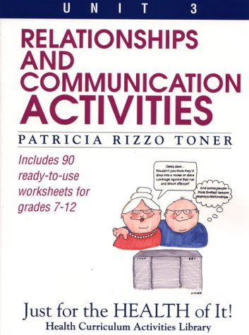Relationships and Communication Activities: Includes 90 Ready-To-Use Worksheets for Grades 7-12 (Just for the Health of It!, Unit 3) (9780876288474) by Patricia Rizzo Toner