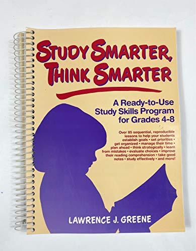 Study Smarter, Think Smarter: A Ready-To-Use Study: Greene, Lawrence J.