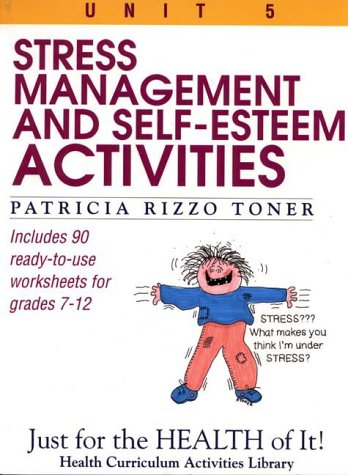 Stress-Management and Self-Esteem Activities (Just for the Health of It!, Unit 5) (9780876288740) by Patricia Rizzo Toner