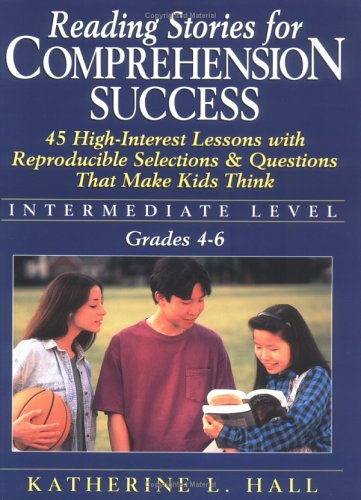 Reading Stories for Comprehension Success: Intermediate Level,: Hall, Katherine L.