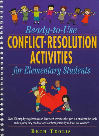 9780876289181: Ready-to-Use Conflict-Resolution Activities for Elementary Students: Over 100 Step-by-Step Lessons and Illustrated Activities That Give Grades K-6 ... Solve Conflicts with Empathy and Feel Like W