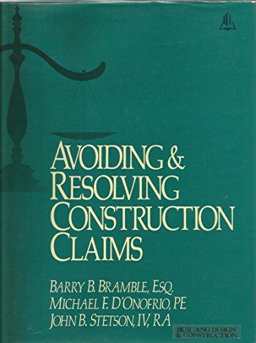 Avoiding and Resolving Construction Claims: Bramble, Barry B., D'Onofrio, Michael F., Stetson, John...