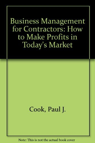 Business Management for Contractors: How to Make Profits in Today's Market: Cook, Paul J.