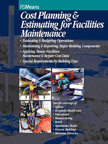 9780876294192: Cost Planning & Estimating for Facilities Maintenance: Evaluating & Budgeting Operations, Maintaining & Repairing Major Building Components, Applying ... Maintenance & Repair Cost Data, specia