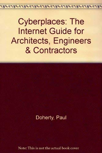 Cyberplaces: The Internet Guide for Architects, Engineers & Contractors (0876294581) by Doherty, Paul
