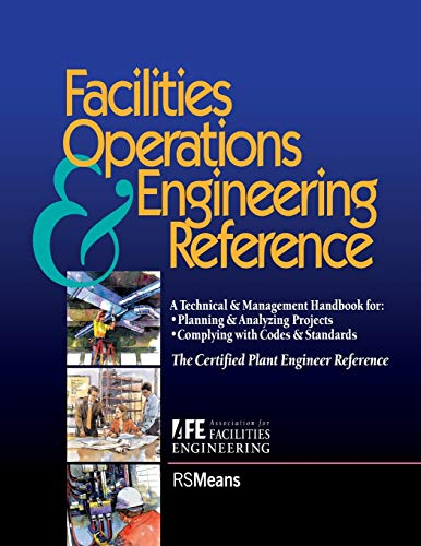 9780876294628: Facilities Operations & Engineering Reference: A Technical & Management Handbook for Planning & Analyzing Projects, Complying With Codes & Standards