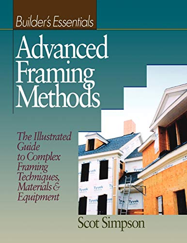 9780876296189: Advanced Framing Methods: The Illustrated Guide to Complex Framing Techniques, Materials and Equipment